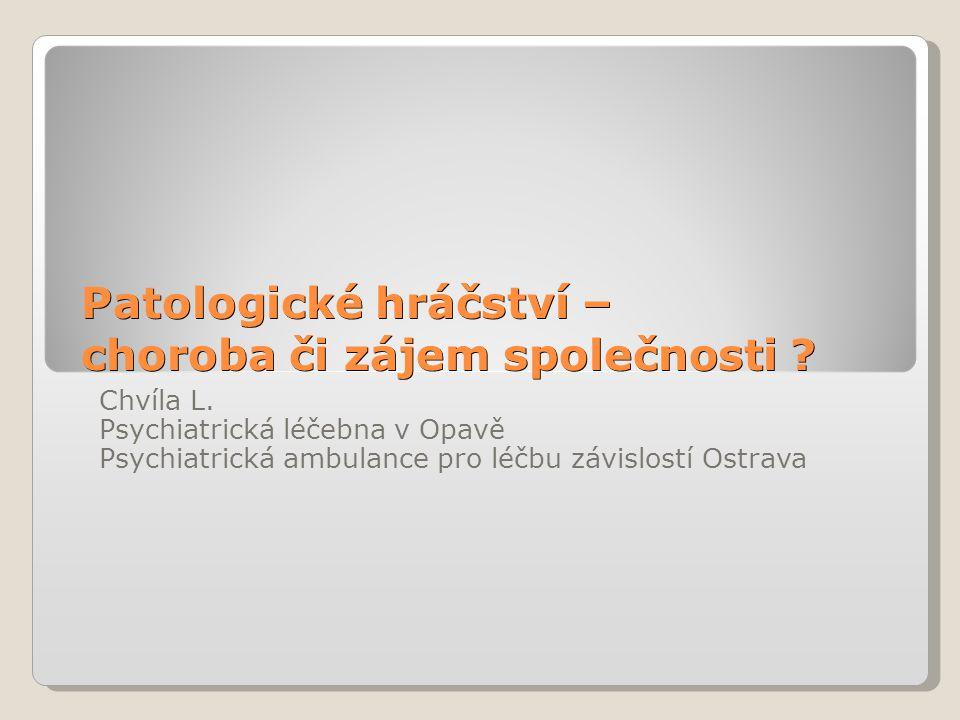 Patologické hráčství – choroba či zájem společnosti ? Chvíla L. Psychiatrická léčebna v Opavě Psychiatrická ambulance pro léčbu závislostí Ostrava