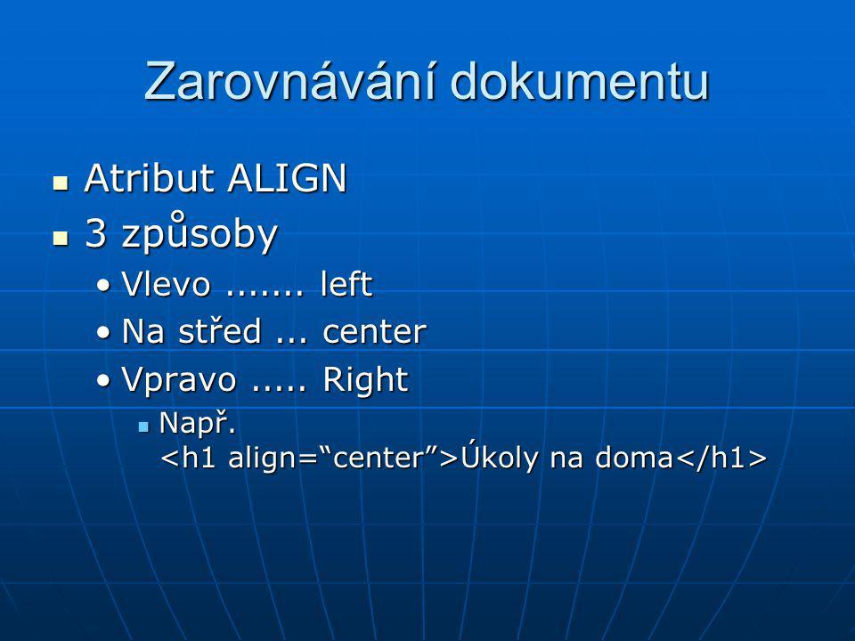 Zarovnávání dokumentu Atribut ALIGN Atribut ALIGN 3 způsoby 3 způsoby Vlevo....... leftVlevo....... left Na střed... centerNa střed... center Vpravo..