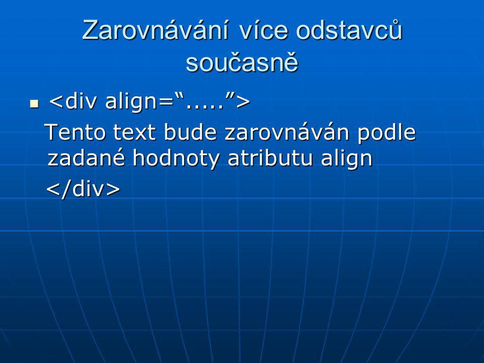 Zarovnávání více odstavců současně Tento text bude zarovnáván podle zadané hodnoty atributu align Tento text bude zarovnáván podle zadané hodnoty atri