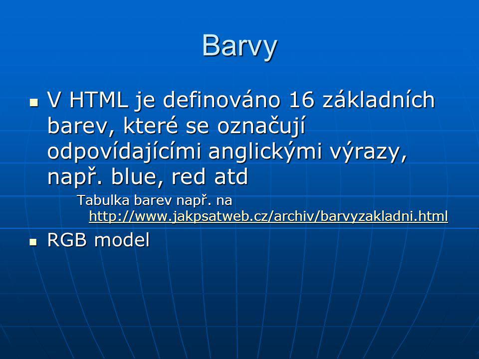 Barvy V HTML je definováno 16 základních barev, které se označují odpovídajícími anglickými výrazy, např. blue, red atd V HTML je definováno 16 základ