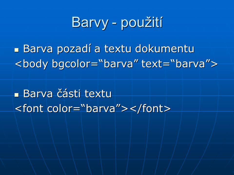 Barvy - použití Barva pozadí a textu dokumentu Barva pozadí a textu dokumentu Barva části textu Barva části textu
