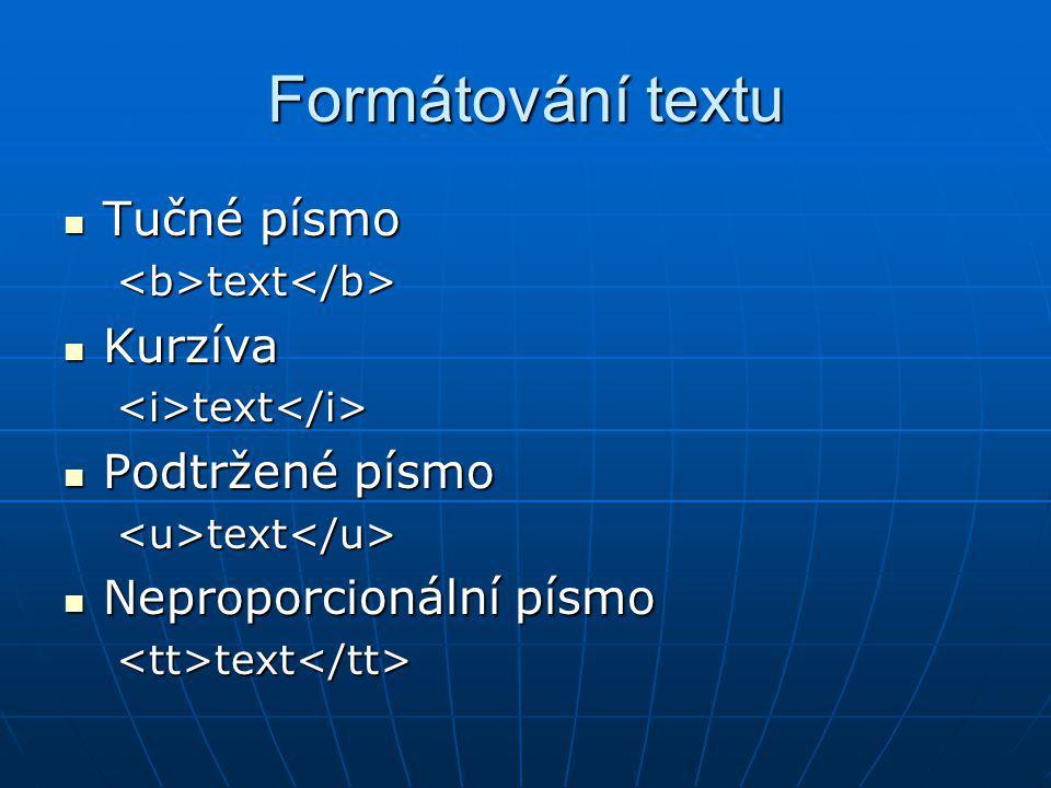 Formátování textu Tučné písmo Tučné písmo<b>text</b> Kurzíva Kurzíva text text Podtržené písmo Podtržené písmo text text Neproporcionální písmo Neprop