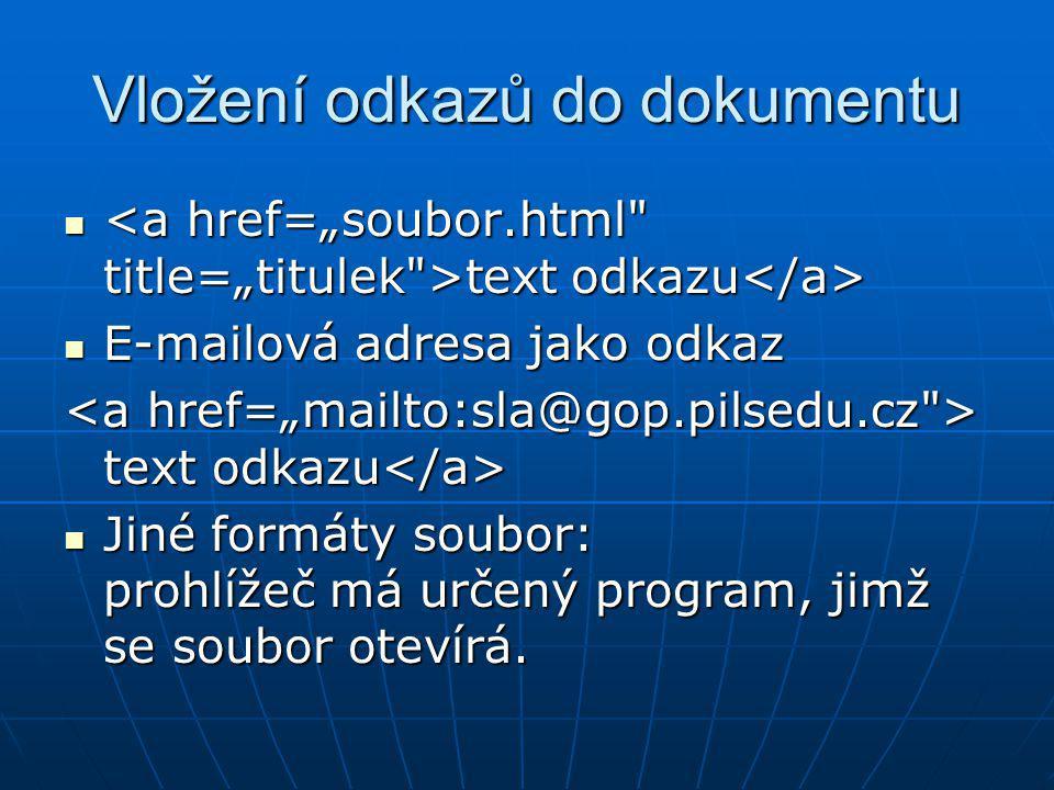 Vložení odkazů do dokumentu text odkazu text odkazu E-mailová adresa jako odkaz E-mailová adresa jako odkaz text odkazu text odkazu Jiné formáty soubo