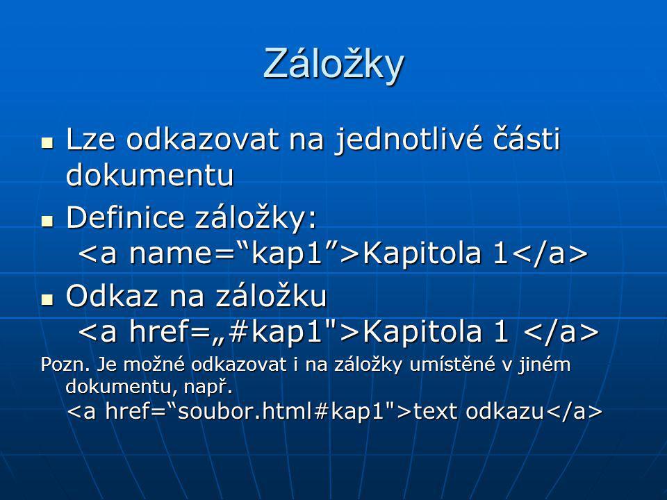 Záložky Lze odkazovat na jednotlivé části dokumentu Lze odkazovat na jednotlivé části dokumentu Definice záložky: Kapitola 1 Definice záložky: Kapitol