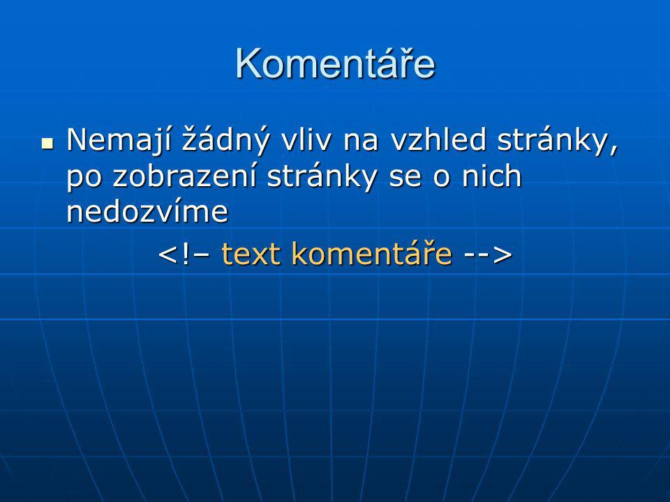 Nadpisy V HTML jsou definovány nadpisy různých úrovní, může jich být 6 V HTML jsou definovány nadpisy různých úrovní, může jich být 6 text nadpisu text nadpisu