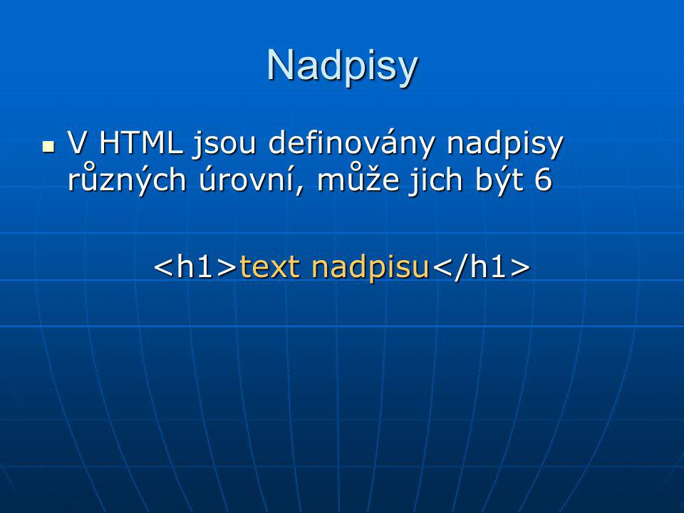 Nadpisy V HTML jsou definovány nadpisy různých úrovní, může jich být 6 V HTML jsou definovány nadpisy různých úrovní, může jich být 6 text nadpisu tex