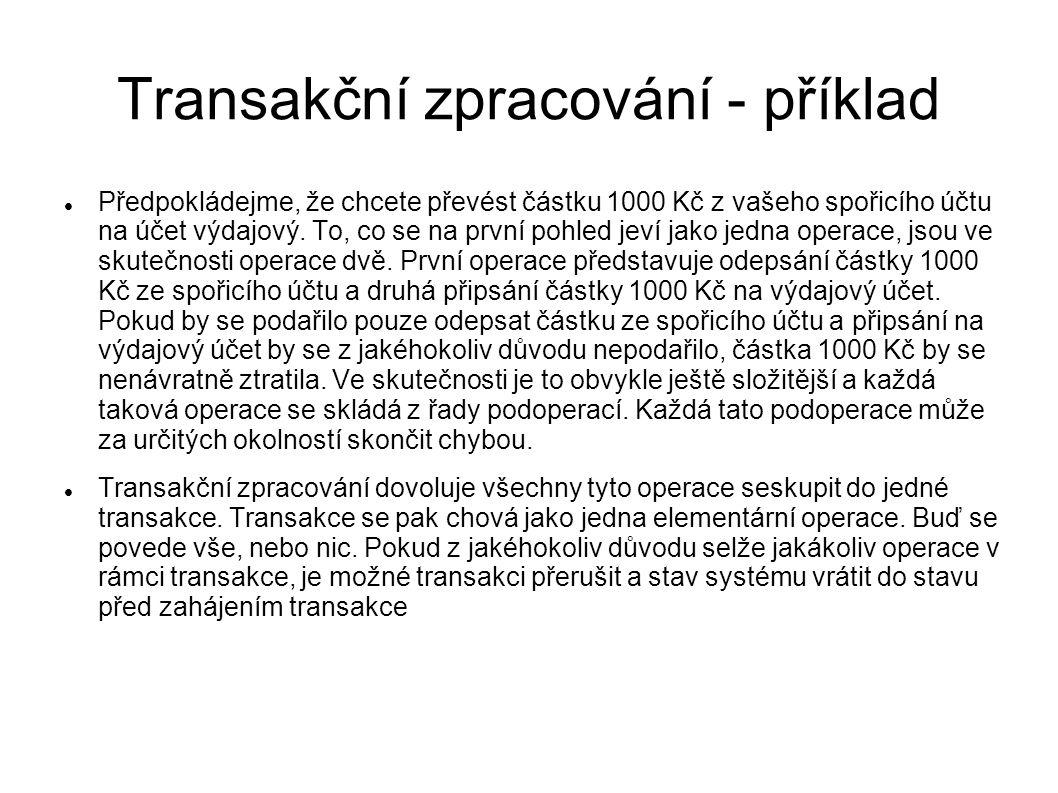 Transakční zpracování - příklad Předpokládejme, že chcete převést částku 1000 Kč z vašeho spořicího účtu na účet výdajový. To, co se na první pohled j