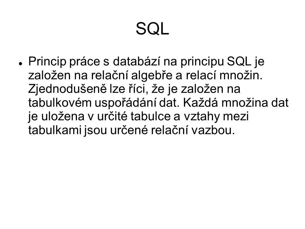 SQL Princip práce s databází na principu SQL je založen na relační algebře a relací množin. Zjednodušeně lze říci, že je založen na tabulkovém uspořád