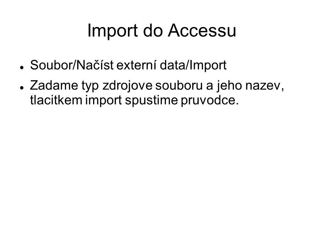 Import do Accessu Soubor/Načíst externí data/Import Zadame typ zdrojove souboru a jeho nazev, tlacitkem import spustime pruvodce.
