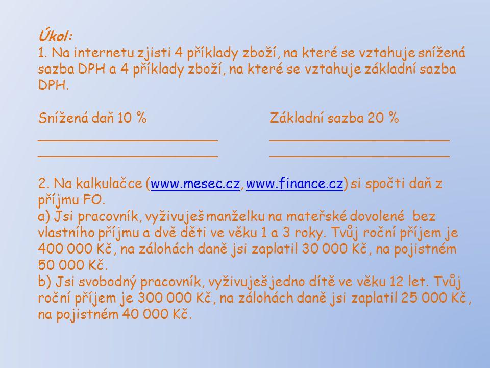 Úkol: 1. Na internetu zjisti 4 příklady zboží, na které se vztahuje snížená sazba DPH a 4 příklady zboží, na které se vztahuje základní sazba DPH. Sní