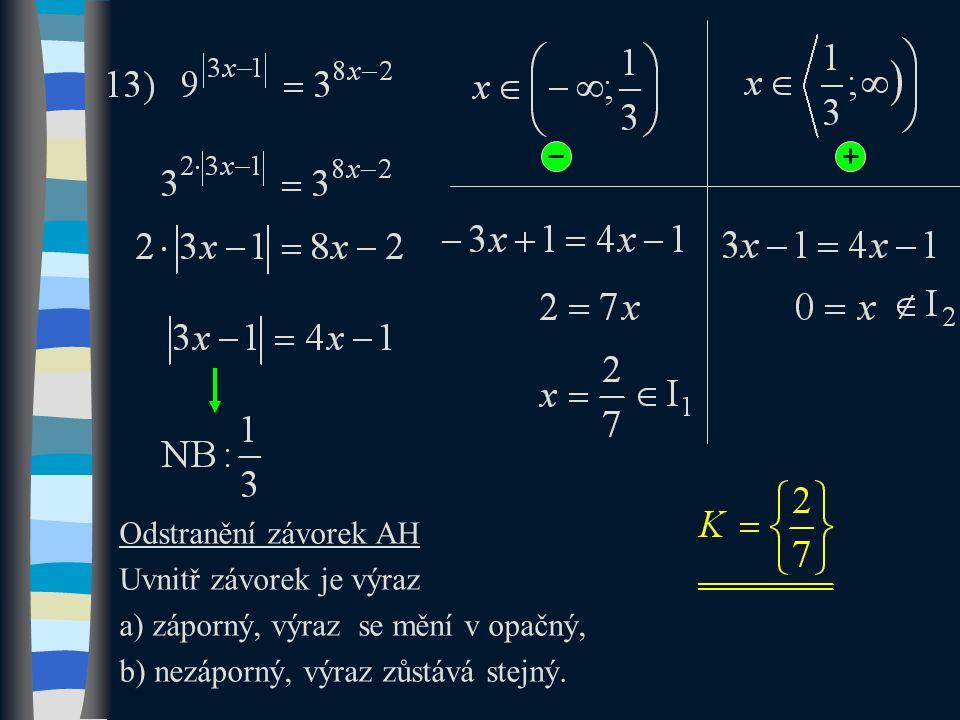 Odstranění závorek AH Uvnitř závorek je výraz a) záporný, výraz se mění v opačný, b) nezáporný, výraz zůstává stejný.