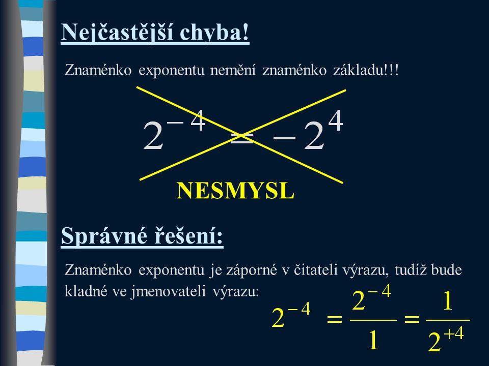Nejčastější chyba. Znaménko exponentu nemění znaménko základu!!.