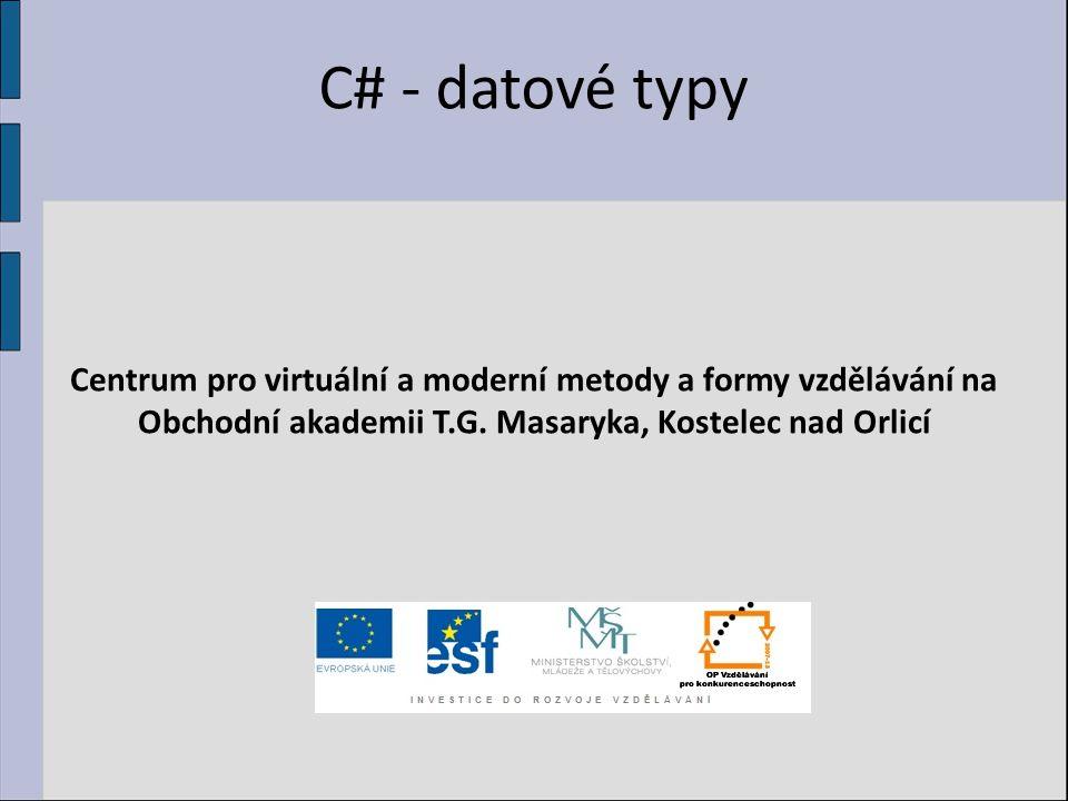 C# - datové typy Centrum pro virtuální a moderní metody a formy vzdělávání na Obchodní akademii T.G.