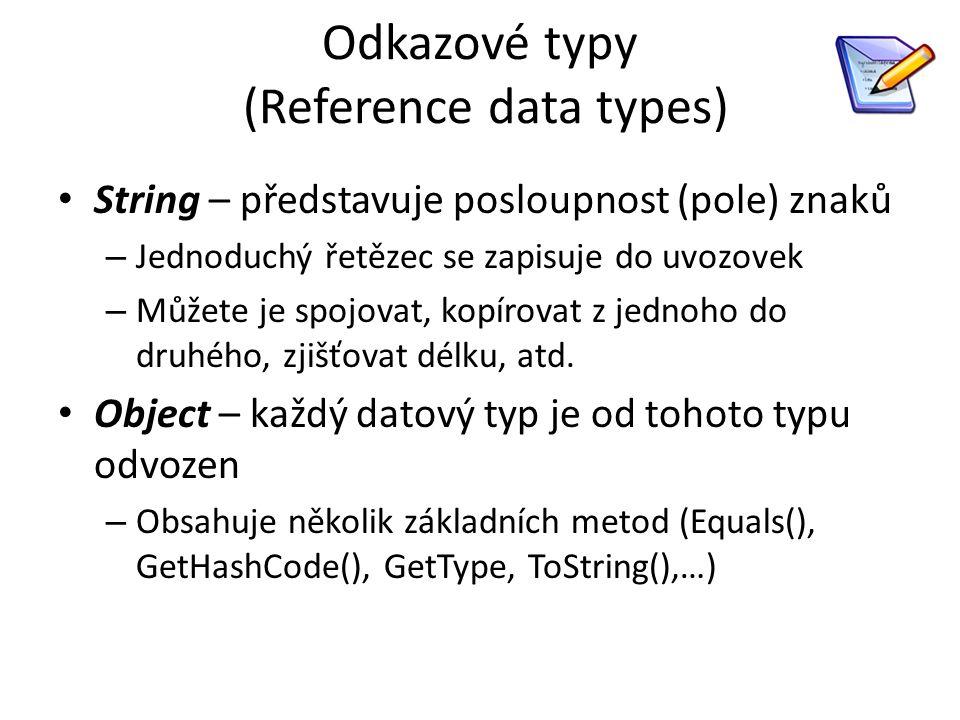 Odkazové typy (Reference data types) String – představuje posloupnost (pole) znaků – Jednoduchý řetězec se zapisuje do uvozovek – Můžete je spojovat, kopírovat z jednoho do druhého, zjišťovat délku, atd.