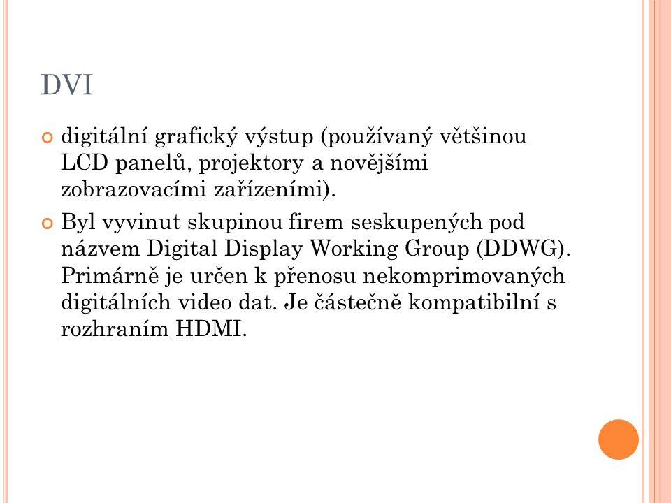 DVI digitální grafický výstup (používaný většinou LCD panelů, projektory a novějšími zobrazovacími zařízeními). Byl vyvinut skupinou firem seskupených