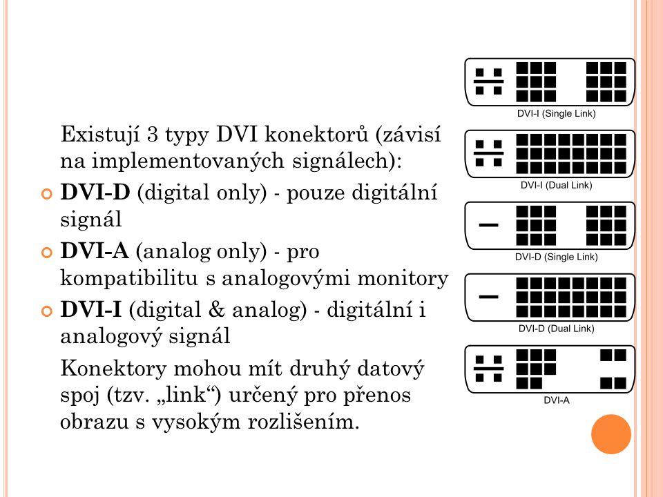 Existují 3 typy DVI konektorů (závisí na implementovaných signálech): DVI-D (digital only) - pouze digitální signál DVI-A (analog only) - pro kompatib
