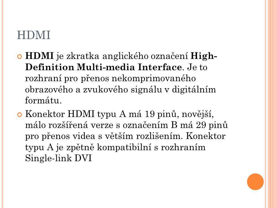 HDMI HDMI je zkratka anglického označení High- Definition Multi-media Interface. Je to rozhraní pro přenos nekomprimovaného obrazového a zvukového sig