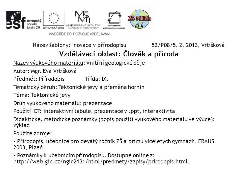 Název šablony: Inovace v přírodopisu 52/P08/5. 2. 2013, Vrtišková Vzdělávací oblast: Člověk a příroda Název výukového materiálu: Vnitřní geologické dě