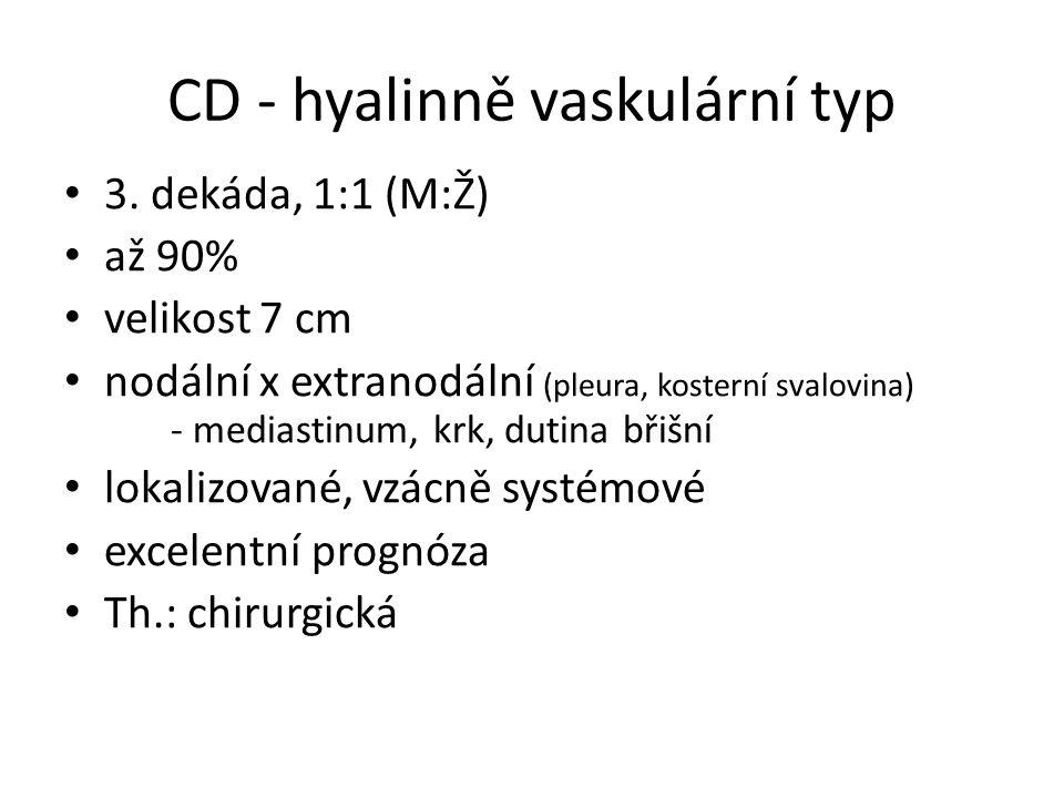CD - hyalinně vaskulární typ 3. dekáda, 1:1 (M:Ž) až 90% velikost 7 cm nodální x extranodální (pleura, kosterní svalovina) - mediastinum, krk, dutina