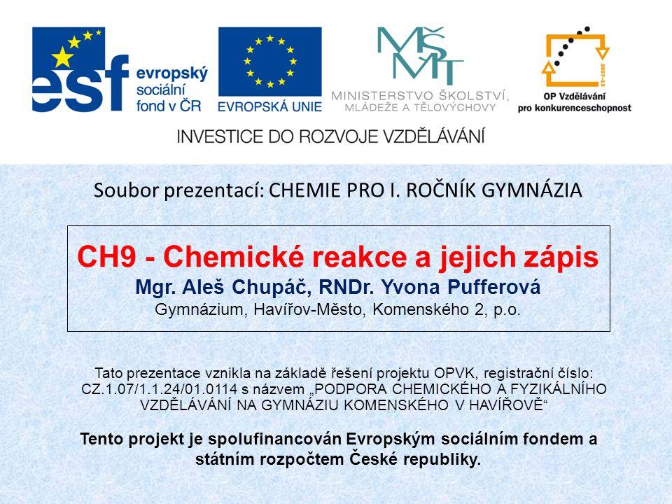 CH9 - Chemické reakce a jejich zápis Mgr.Aleš Chupáč, RNDr.