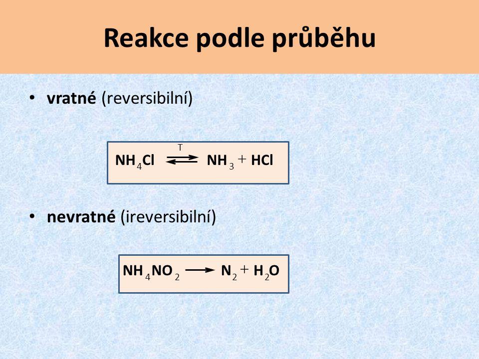 Reakce podle průběhu vratné (reversibilní) nevratné (ireversibilní) T HClNHClNH 34  OHNNONH 2224 