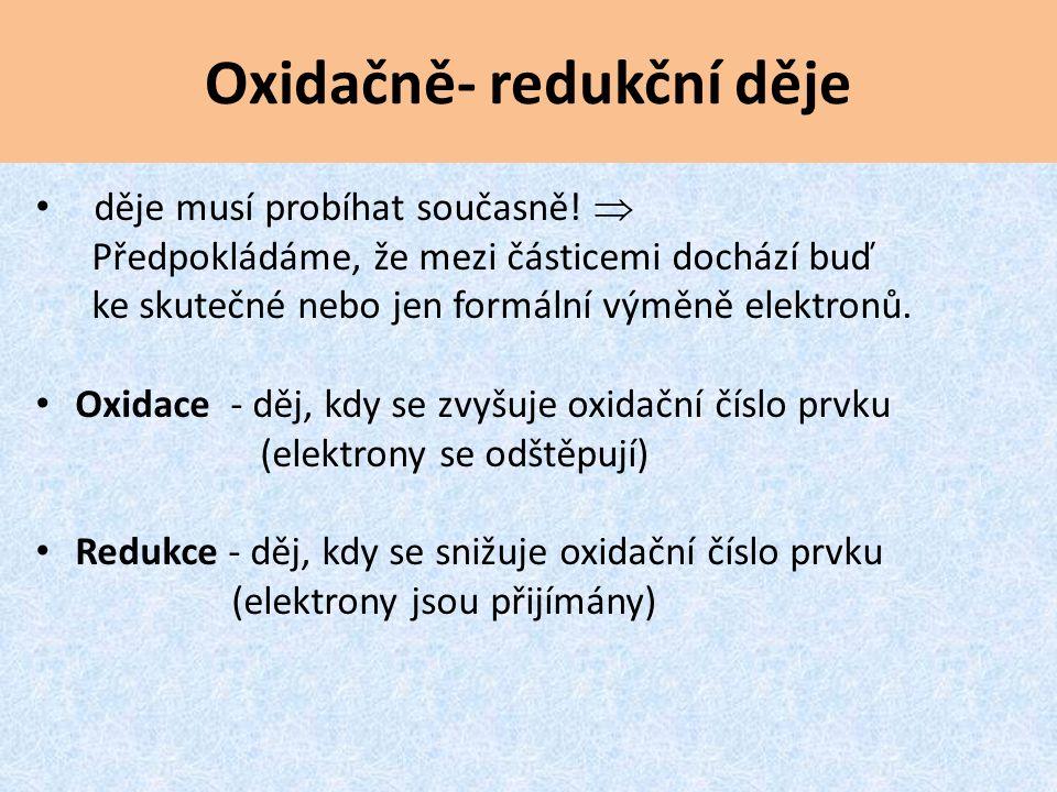Oxidačně- redukční děje děje musí probíhat současně!  Předpokládáme, že mezi částicemi dochází buď ke skutečné nebo jen formální výměně elektronů. Ox