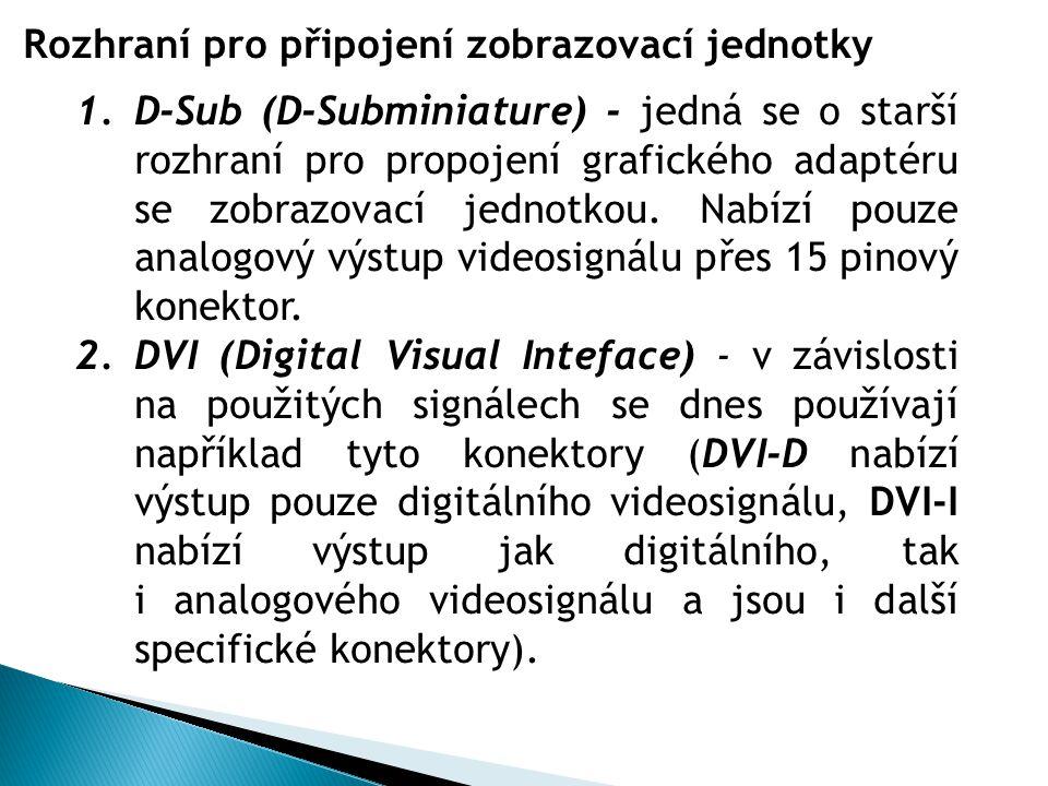 Zdroj: http://commons.wikimedia.org/wiki/File:X21-15pin-D- Sub-connector-0a.jpg Autor: Adamantios konektor D-SUB Zdroj http://commons.wikimedia.org/wiki/File:Dvi-d_types.svg konektor DVI-I a D - SUB Zdroj: http://commons.wikimedia.org/wiki/File:DVI-I-VGA.jpg Autor: Scillystuff konektor DVI-D