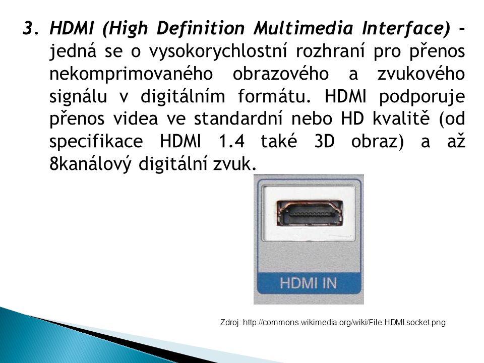 3.HDMI (High Definition Multimedia Interface) - jedná se o vysokorychlostní rozhraní pro přenos nekomprimovaného obrazového a zvukového signálu v digitálním formátu.