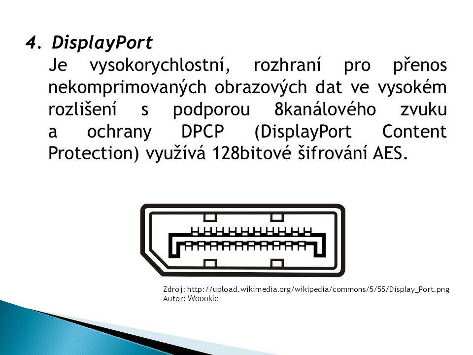 4.DisplayPort Je vysokorychlostní, rozhraní pro přenos nekomprimovaných obrazových dat ve vysokém rozlišení s podporou 8kanálového zvuku a ochrany DPCP (DisplayPort Content Protection) využívá 128bitové šifrování AES.