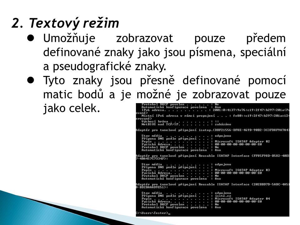 2.Textový režim Umožňuje zobrazovat pouze předem definované znaky jako jsou písmena, speciální a pseudografické znaky.