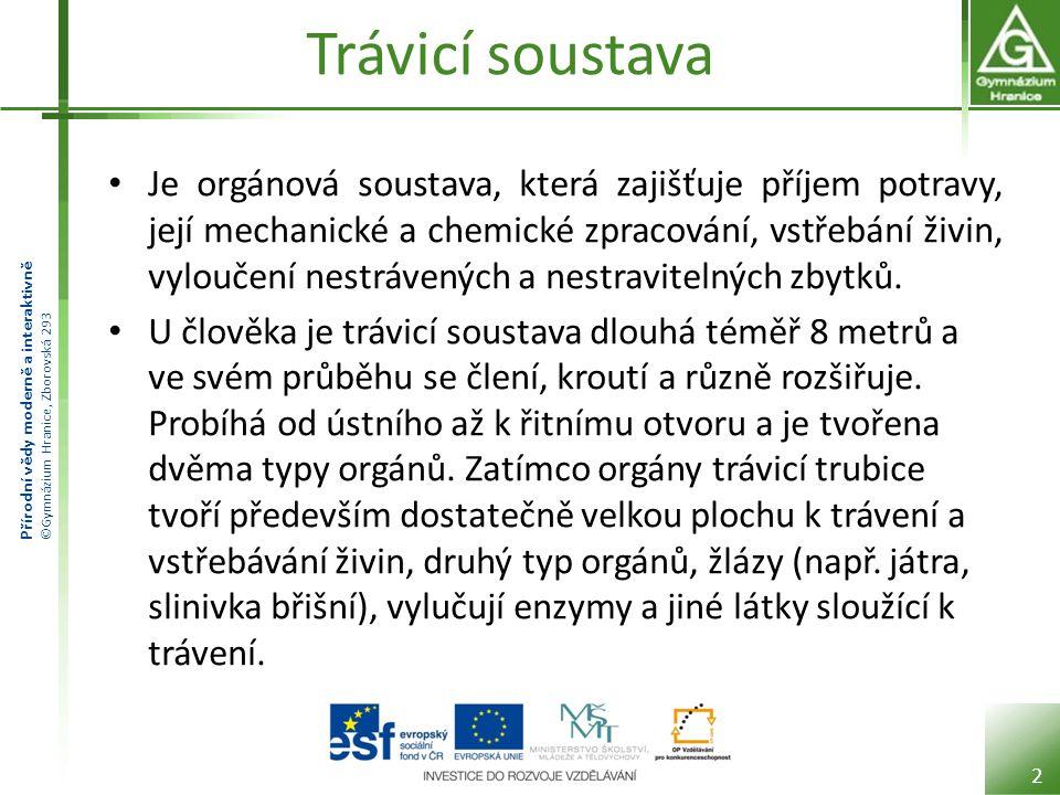 Přírodní vědy moderně a interaktivně ©Gymnázium Hranice, Zborovská 293 Trávicí soustava Je orgánová soustava, která zajišťuje příjem potravy, její mec