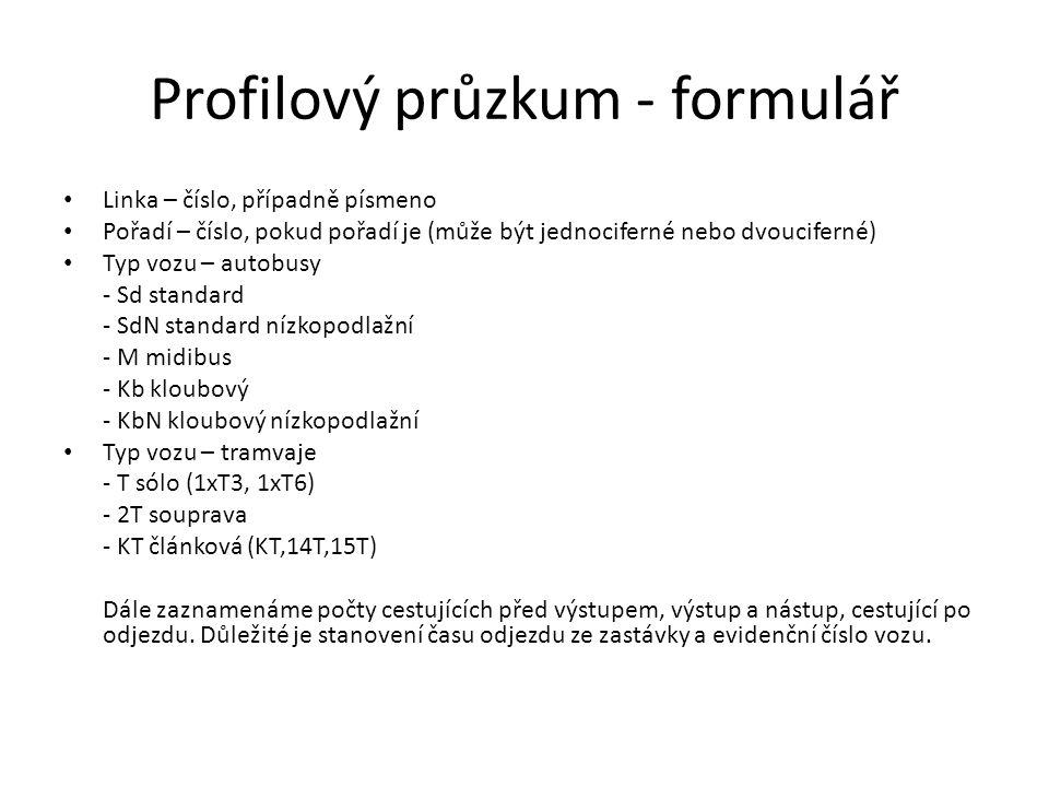Profilový průzkum - formulář Linka – číslo, případně písmeno Pořadí – číslo, pokud pořadí je (může být jednociferné nebo dvouciferné) Typ vozu – autob