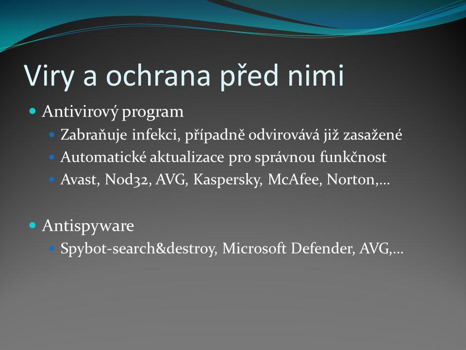 Viry a ochrana před nimi Antivirový program Zabraňuje infekci, případně odvirovává již zasažené Automatické aktualizace pro správnou funkčnost Avast, Nod32, AVG, Kaspersky, McAfee, Norton,… Antispyware Spybot-search&destroy, Microsoft Defender, AVG,…