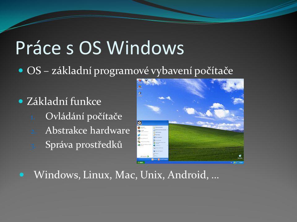 Práce s OS Windows OS – základní programové vybavení počítače Základní funkce 1.