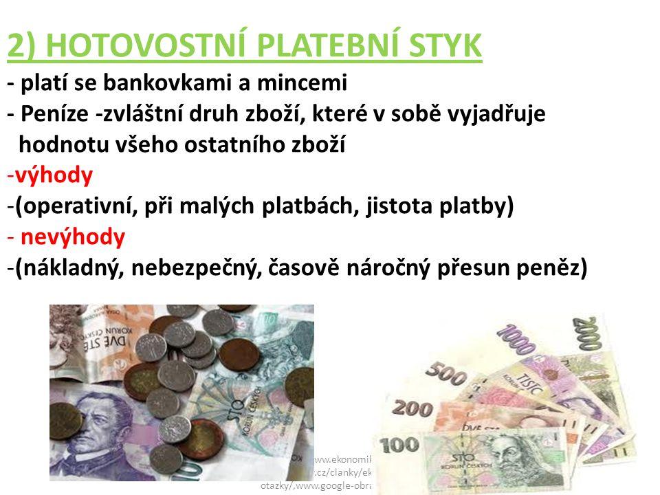 2) HOTOVOSTNÍ PLATEBNÍ STYK - platí se bankovkami a mincemi - Peníze -zvláštní druh zboží, které v sobě vyjadřuje hodnotu všeho ostatního zboží -výhod