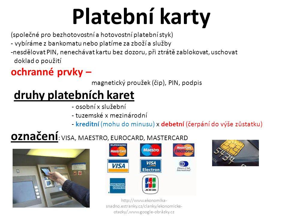 Platební karty (společné pro bezhotovostní a hotovostní platební styk) - vybíráme z bankomatu nebo platíme za zboží a služby -nesdělovat PIN, nenecháv