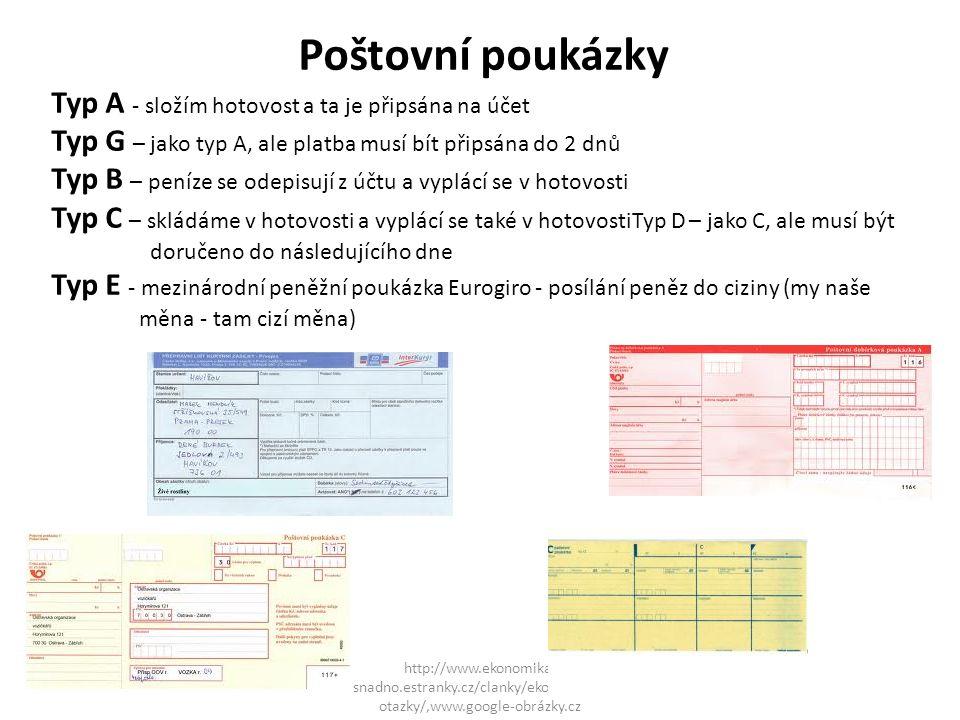 Poštovní poukázky Typ A - složím hotovost a ta je připsána na účet Typ G – jako typ A, ale platba musí bít připsána do 2 dnů Typ B – peníze se odepisu