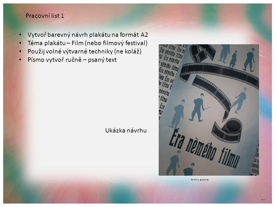 ©c.zuk Pracovní list 1 Vytvoř barevný návrh plakátu na formát A2 Téma plakátu – Film (nebo filmový festival) Použij volné výtvarné techniky (ne koláž)