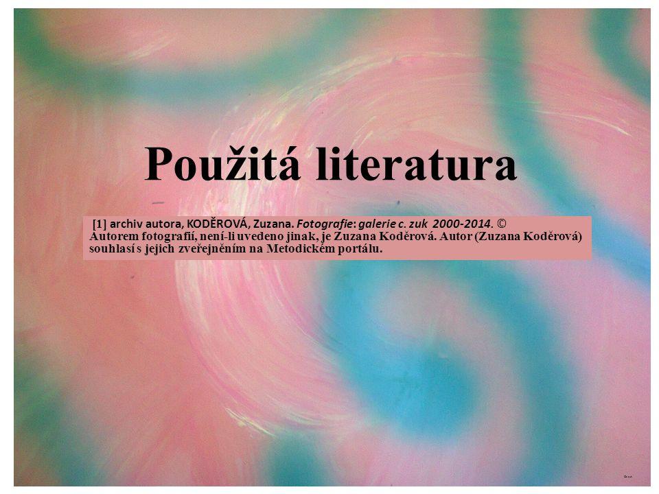 Použitá literatura [1] archiv autora, KODĚROVÁ, Zuzana. Fotografie: galerie c. zuk 2000-2014. © Autorem fotografií, není-li uvedeno jinak, je Zuzana K