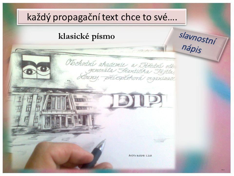 každý propagační text chce to své…. klasické písmo Archiv autora ©c.zuk Archiv autora: c.zuk ©c.zuk