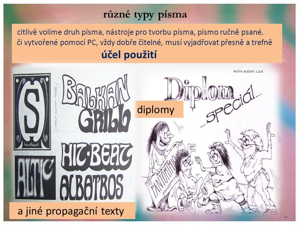 ©c.zuk různé typy písma citlivě volíme druh písma, nástroje pro tvorbu písma, písmo ručně psané. či vytvořené pomocí PC, vždy dobře čitelné, musí vyja
