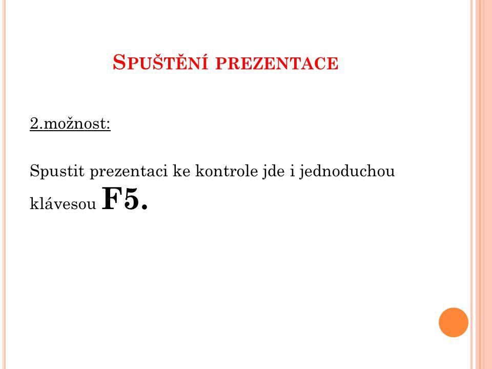 S PUŠTĚNÍ PREZENTACE 3.možnost: V kartě prezentace ze sekce spustit prezentaci vyberete Od začátku.