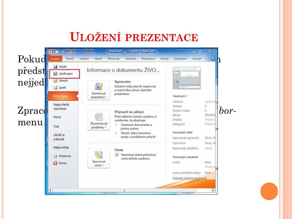 """U LOŽENÍ PREZENTACE Někdy Vám stačí standartní přípona, co nabízí powerpoint- uložit jako typ """"prezentace aplikace powerpoint ."""