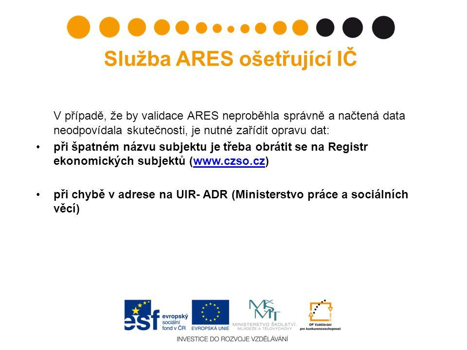 Služba ARES ošetřující IČ V případě, že by validace ARES neproběhla správně a načtená data neodpovídala skutečnosti, je nutné zařídit opravu dat: při