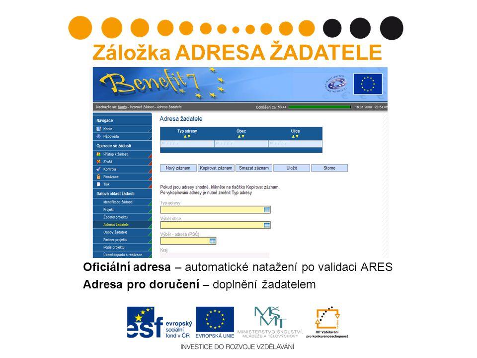 Záložka ADRESA ŽADATELE Oficiální adresa – automatické natažení po validaci ARES Adresa pro doručení – doplnění žadatelem