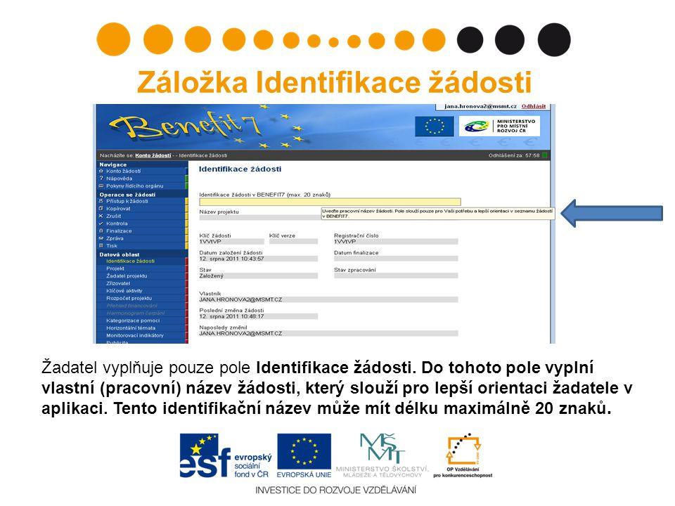 Záložka Identifikace žádosti Žadatel vyplňuje pouze pole Identifikace žádosti. Do tohoto pole vyplní vlastní (pracovní) název žádosti, který slouží pr
