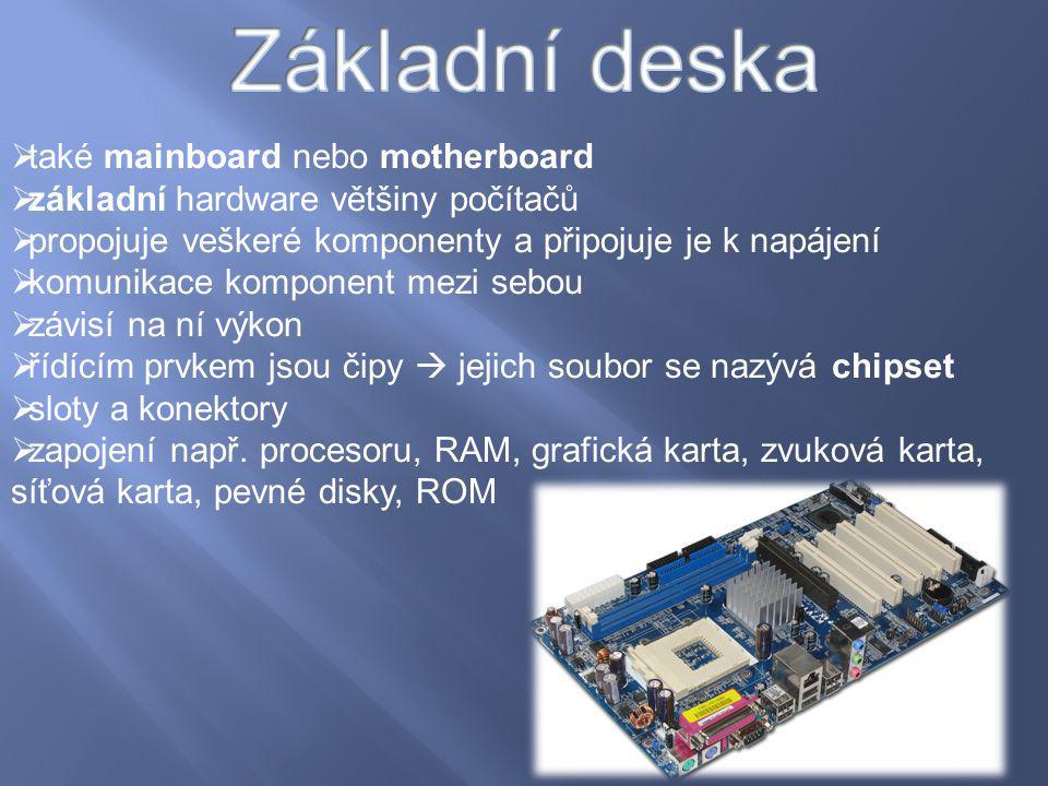  také mainboard nebo motherboard  základní hardware většiny počítačů  propojuje veškeré komponenty a připojuje je k napájení  komunikace komponent