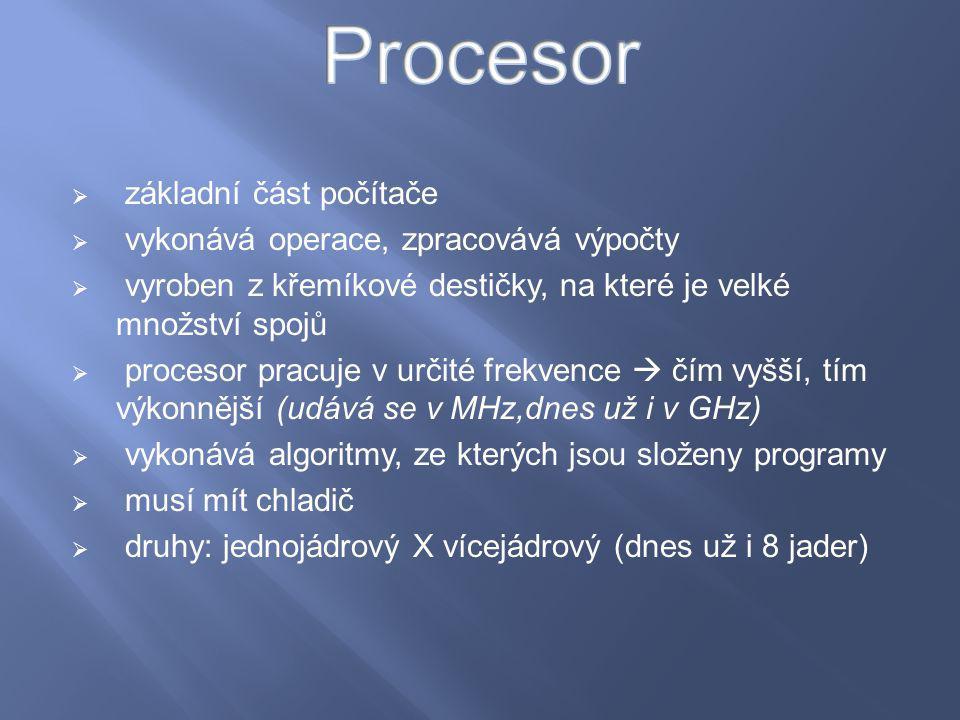  základní část počítače  vykonává operace, zpracovává výpočty  vyroben z křemíkové destičky, na které je velké množství spojů  procesor pracuje v
