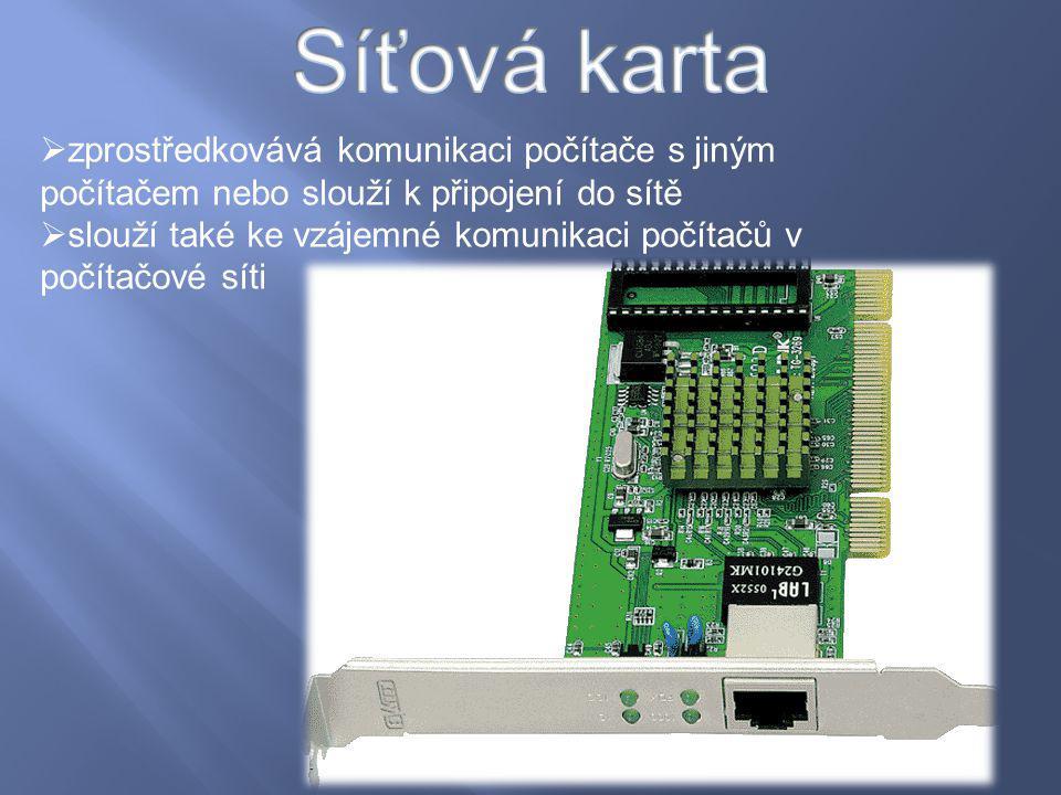  zprostředkovává komunikaci počítače s jiným počítačem nebo slouží k připojení do sítě  slouží také ke vzájemné komunikaci počítačů v počítačové sít