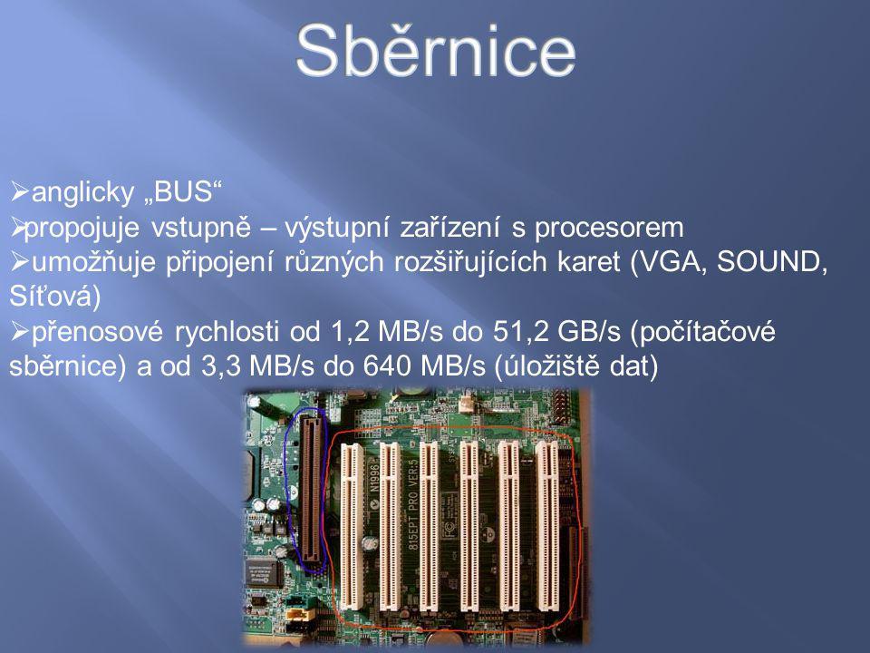 """ anglicky """"BUS""""  propojuje vstupně – výstupní zařízení s procesorem  umožňuje připojení různých rozšiřujících karet (VGA, SOUND, Síťová)  přenosov"""